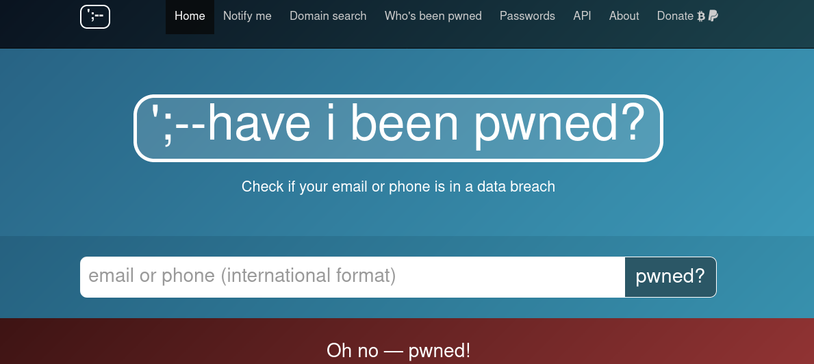 Have I Been Pwned Check if your email has been compromised in a data breach